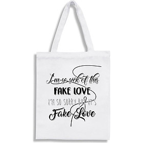 Túi tote vải in chữ Im so sick of this Fake Love