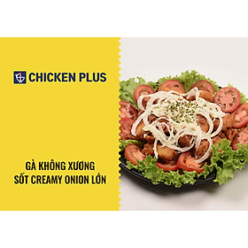 Chicken Plus - Gà Không Xương Sốt Creamy Onion Lớn