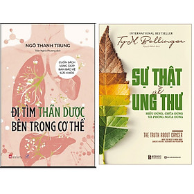 Combo Sách Sức Khỏe Đi Tìm Thần Dược Bên Trong Cơ Thể+Sự Thật Về Ung Thư: Hiểu Đúng, Chữa Đúng Và Phòng Ngừa Đúng
