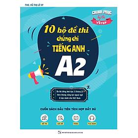 Sách 10 Bộ đề thi chứng chỉ tiếng Anh A2 - Ôn thi Vstep bậc 2 theo khung NLNN 6 bậc Việt Nam.