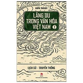 Lãng Du Trong Văn Hóa Việt Nam - 2 - Lịch Sử - Truyền Thống (Tái Bản 2019)