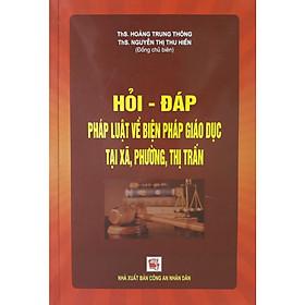 Hỏi - Đáp Pháp Luật Về Biện Pháp Giáo Dục Tại Xã Phường, Thị Trấn