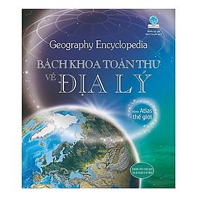 Hình ảnh Cuốn sách thú vị không thể bỏ qua với độc giả ưa khám phá: Bách Khoa Toàn Thư Về Địa Lý
