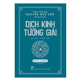 Dịch Kinh Tường Giải (Di Cảo): Quyển Thượng (Tái Bản)