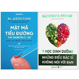 Combo Sách Để Sống Khỏe : Mật Mã Tiểu Đường - Đánh Bại Bệnh Tiểu Đường + Y Học Dinh Dưỡng - Những Điều Bác Sĩ Không Nói Với Bạn