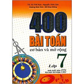 400 Bài Toán Cơ Bản Và Mở Rộng Lớp 7 ( Tái Bản)