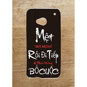 Ốp Lưng Dùng Cho HTC M7 (dẻo viền trắng trong) - Mệt Nghỉ Rồi Đi Tiếp