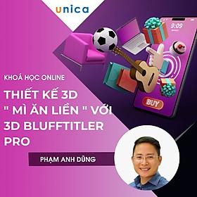 """- Khóa học THIẾT KẾ ĐỒ HỌA - Thiết kế 3D """" Mì Ăn Liền """" với 3D Blufftitler Pro- UNICA.VN"""