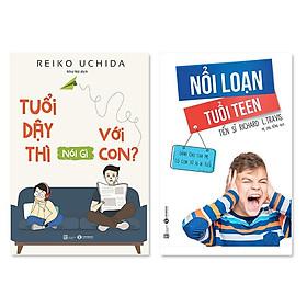 Combo 2 cuốn: Tuổi dậy thì nói gì với con + Nổi loạn tuổi teen