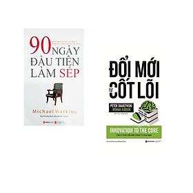 Combo 2 cuốn sách: 90 Ngày Đầu Tiên Làm Sếp  + Đổi Mới Từ Cốt Lõi