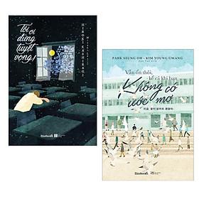 Combo Sách Kỹ Năng - Sách Tạo Động Lực Trong Cuộc Sống: Tôi Ơi Đừng Tuyệt Vọng + Vẫn Ổn Thôi , Kể Cả Khi Bạn Không Có Ước Mơ (mang lại hy vọng và dũng khí cho những ai còn đang hoang mang chưa tìm ra được mục đích sống của mình)