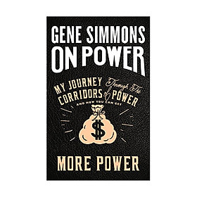 On Power : My Journey Through The Corridors Of Power And How You Can Get More Power