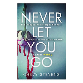 Never Let You Go : A Heart-Stopping Psychological Thriller You Won'T Be Able To Put Down