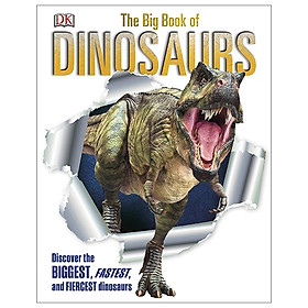 The Big Book of Dinosaurs: Discover the Biggest, Fastest, and Fiercest Dinosaurs (DK)