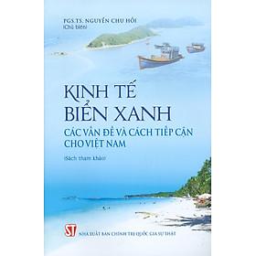 Kinh Tế Biển Xanh Các Vấn Đề Và Cách Tiếp Cận Cho Việt Nam (Sách tham khảo)