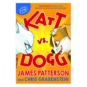 Katt Vs. Dogg (A Pawsitively Hilarious Story For All Those Who Love Cats And Dogs) (James Patterson and Chris Grabenstein, Illustrated by Anuki Lopez)