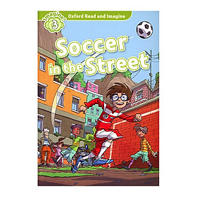 Oxford Read And Imagine Level 3: Soccer In The Street Pack