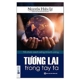 Tương Lai Trong Tay Ta (Tặng E-Book Bộ 10 Cuốn Sách Hay Về Kỹ Năng, Đời Sống, Kinh Tế Và Gia Đình - Tại App MCbooks)