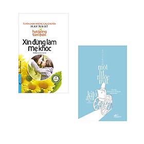 Combo 2 cuốn sách: Xin Đừng Làm Mẹ Khóc - Tuyển Chọn Những Câu Chuyện Hay Nhất Hạt giống tâm hồn + Một lít nước mắt (Tái bản)