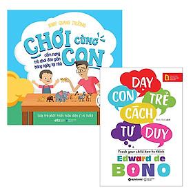 Combo Sách : Chơi Cùng Con - Cẩm Nang Trò Chơi Đơn Giản Hàng Ngày Tại Nhà + Dạy Con Trẻ Cách Tư Duy