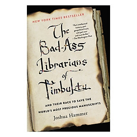 The Bad-Ass Librarians Of Timbuktu : And Their Race To Save The World's Most Precious Manuscripts