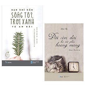 Combo Sách Kỹ Năng Sống Cực Hay Để Bạn Có Cuộc Sống An Nhiên: Bạn Chỉ Cần Sống Tốt, Trời Xanh Tự An Bài + Đời Còn Dài Hà Tất Phải Hoang Mang (Tặng Kèm Bookmark Happy Life)