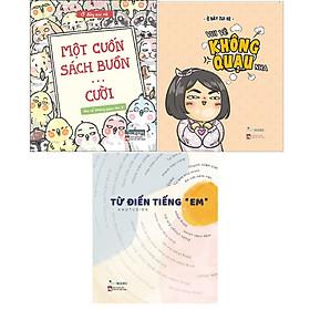 """Combo 3 Cuốn: Một Cuốn Sách Buồn… Cười + Vui Vẻ Không Quạu Nha + Từ Điển Tiếng """"Em"""""""