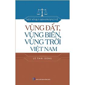 Một Số Quy Định Pháp Lý Về Vùng Đất, Vùng Biển, Vùng Trời Việt Nam