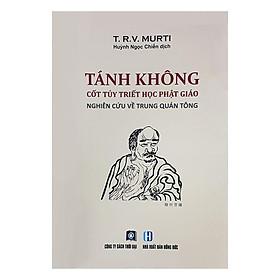 Tánh Không Cốt Tủy Triết Học Phật Giáo - Nghiên Cứu Về Trung Quán Tông
