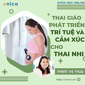 Khóa học MẸ BẦU- THAI GIÁO- Phát triển trí tuệ & cảm xúc cho con trong bụng mẹ- UNICA.VN