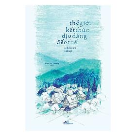Cuốn sách mang đầy cảm xúc và suy tư: Thế giới kết thúc dịu dàng đến thế