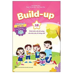 Build Up - 1B - Phát Triển Vốn Từ Vựng, Cấu Trúc Câu, Kĩ Năng Viết - Phiên Bản Có Đáp Án - Theo Bộ Sách Tiếng Anh 1 I-Learn Smart Start
