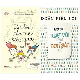 Combo 2 sách nuôi dạy con:  Học làm cha mẹ hiệu quả + Giáo Dục: Tuyệt Vời Nhất = Đơn Giản Nhất