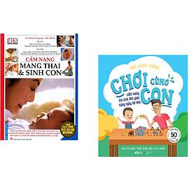 Combo 2 cuốn sách: Cẩm Nang Mang Thai Sinh Con (Bìa Mềm) + Chơi Cùng Con