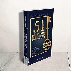 51 Chìa Khóa Vàng Để Trở Thành Người Ai Cũng Muốn Làm Việc Cùng ( TẶNG Kèm Bút Nhiều Màu Sắc LH)