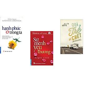 Combo 3 cuốn sách: Hạnh Phúc Ở Trong Ta + Sứ Mệnh Yêu Thương + Quá trẻ để chết