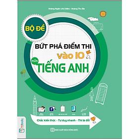 Bộ Đề Bứt Phá Điểm Thi Vào 10 Môn Tiếng Anh - Chắc Kiến Thức, Tư Duy Nhanh, Thi Là Đỗ ( tặng kèm bookmark )
