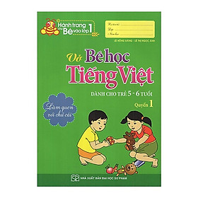 Hành Trang Cho Bé Vào Lớp 1 - Vở Bé Học Tiếng Việt - Dành Cho Trẻ 5- 6- Tuổi - Quyển 1 ( Tái bản )