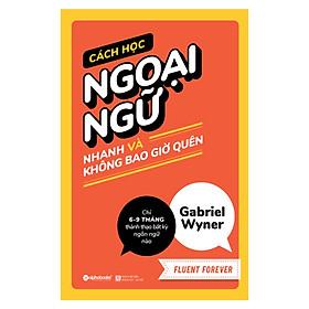 Cách Học Ngoại Ngữ Nhanh Và Không Bao Giờ Quên - Fluent Forever (Quà tặng TickBook đặc biệt)