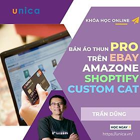Khóa học KINH DOANH - Bán áo thun Pro trên Ebay, Amazon kết hợp với Shopify và Custom Cat UNICA.VN