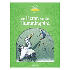 Classic Tales Second Edition 3 - The Heron And The Hummingbird