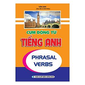 Cụm Động Từ Tiếng Anh - Phrasal Verbs