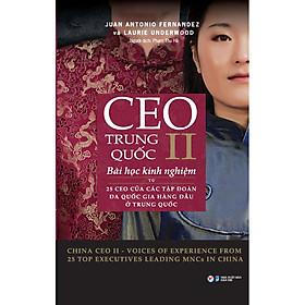 CEO Trung Quốc II- Bài Học Kinh Nghiệm Từ 25 CEO Của Các Tập  Đoàn Đa Quốc Gia Hàng Đầu Ở Trung Quốc