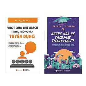 Combo Sách Kĩ Năng Sống: Vượt Qua Thử Thách Trong Phỏng Vấn Tuyển Dụng + Những Ngã Rẽ Nghề Nghiệp