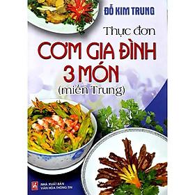 Sách - Thực Đơn Cơm Gia Đình 3 Món Miền Trung (Tái Bản) (Đỗ Kim Trung)