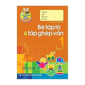 Tủ Sách Cho Bé Vào Lớp Một - Bé Vào Lớp Một - Bé Tập Tô Và Tập Ghép Vần - Tập 2