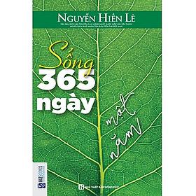 Sống 365 Ngày Một Năm (Tặng E-Book Bộ 10 Cuốn Sách Hay Về Kỹ Năng, Đời Sống, Kinh Tế Và Gia Đình - Tại App MCbooks)