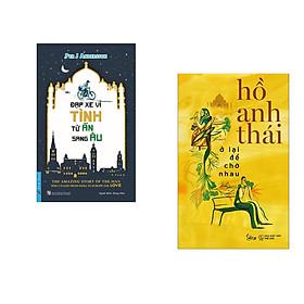 Combo 2 cuốn sách: Đạp Xe Vì Tình Từ Ấn Sang Âu + Ở Lại Để Chờ Nhau