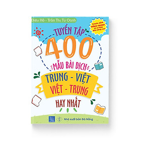 Tuyển tập 400 mẫu bài dịch Trung – Việt, Việt – Trung hay nhất phiên bản mới (Song ngữ Trung – Việt – có phiên âm, có Audio nghe, có QR Code trên tờ rơi kèm sách)