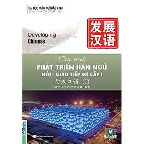 Giáo Trình Phát Triển Hán Ngữ - Nói Giáo Tiếp Sơ Cấp 1 (Tặng Thẻ 50 Câu Giao Tiếp Tiếng Trung Thông Dụng Nhất) (Học Kèm App: MCBooks Application)